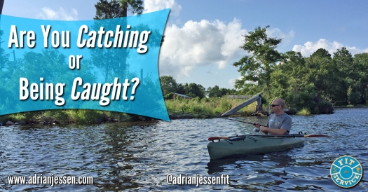 Catching or being caught